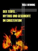 Max Henning: Der Teufel. Sein Mythos und seine Geschichte im Christentum