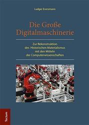 Die Große Digitalmaschinerie - Zur Rekonstruktion des Historischen Materialismus mit den Mitteln der Computerwissenschaften