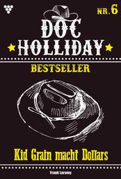Doc Holliday Bestseller 6 – Western - Kid Grain macht Dollars
