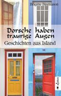 Brigitte Bjarnason: Dorsche haben traurige Augen. Geschichten aus Island