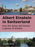 Dudo Erny: Albert Einstein in Switzerland