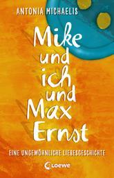 Mike und ich und Max Ernst - Eine ungewöhnliche Liebesgeschichte