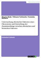 Maurice Bode: Untersuchung abiotischer Faktoren eines Ökosystems und Darstellung der Zusammenhänge zwischen abiotischen und biotischen Faktoren