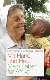 Mit Hand und Herz - Mein Leben für Afrika