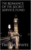 Fred M. White: The Romance of the Secret Service Fund