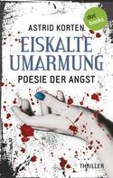 Astrid Korten: EISKALTE UMARMUNG: Poesie der Angst ★★★★