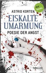 EISKALTE UMARMUNG: Poesie der Angst - Thriller