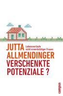 Jutta Allmendinger: Verschenkte Potenziale?
