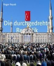 Die durchgedrehte Republik - Deutschlands Weg in die Scharia