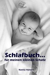 Schlafbuch...für meinen kleinen Schatz - Sanfter Babyschlaf ist (k)ein Kinderspiel (Babyschlaf-Ratgeber: Tipps zum Einschlafen und Durchschlafen im 1. Lebensjahr)
