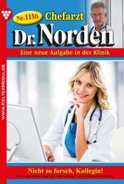 Chefarzt Dr. Norden 1116 – Arztroman - Nicht so forsch, Kollegin!