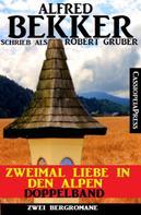 Alfred Bekker: Zweimal Liebe in den Alpen: Doppelband