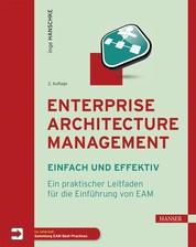 Enterprise Architecture Management - einfach und effektiv - Ein praktischer Leitfaden für die Einführung von EAM