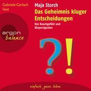 Das Geheimnis kluger Entscheidungen - Von Bauchgefühl und Körpersignalen (Gekürzte Fassung)
