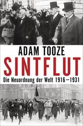 Sintflut - Die Neuordnung der Welt 1916-1931