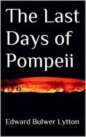 Edward Bulwer Lytton: The Last Days of Pompeii