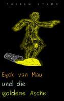 Torben Stamm: Eyck van Mau und die goldene Asche