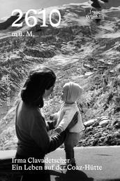 2610 m ü.M. Irma Clavadetscher - Ein Leben auf der Coaz-Hütte