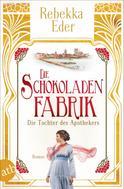 Rebekka Eder: Die Schokoladenfabrik - Die Tochter des Apothekers ★★★★★