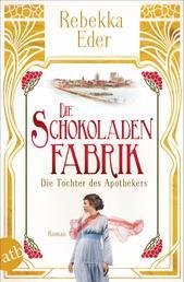 Die Schokoladenfabrik - Die Tochter des Apothekers - Roman