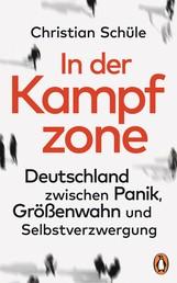In der Kampfzone - Deutschland zwischen Panik, Größenwahn und Selbstverzwergung