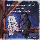 Ellie Engel: Rabrax vom Lilarabenstein und die Gespensterstunde