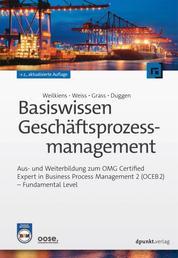 Basiswissen Geschäftsprozessmanagement - Aus- und Weiterbildung zum OMG Certified Expert in Business Process Management 2 (OCEB 2) - Fundamental Level