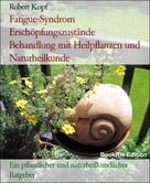 Robert Kopf: Fatigue-Syndrom Erschöpfungszustände Behandlung mit Heilpflanzen und Naturheilkunde