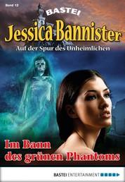 Jessica Bannister - Folge 012 - Im Bann des grünen Phantoms