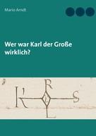 Mario Arndt: Wer war Karl der Große wirklich?