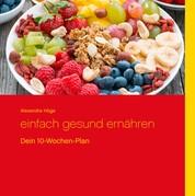 Einfach gesund ernähren - Dein 10-Wochen-Plan