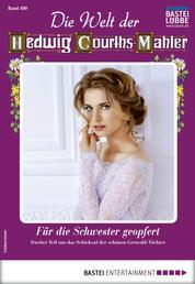 Die Welt der Hedwig Courths-Mahler 480 - Liebesroman - Für die Schwester geopfert