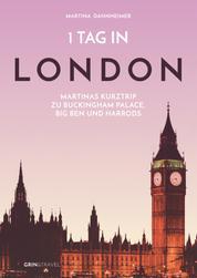 1 Tag in London - Martinas Kurztrip zu Buckingham Palace, Big Ben und Harrods