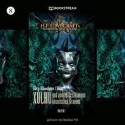 Xulhu - H. P. Lovecrafts Schriften des Grauens, Folge 8 (Ungekürzt)
