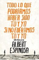Albert Espinosa: Todo lo que podríamos haber sido tú y yo si no fuéramos tú y yo ★★★★★