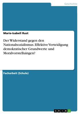 Der Widerstand gegen den Nationalsozialismus. Effektive Verteidigung demokratischer Grundwerte und Moralvorstelluingen?