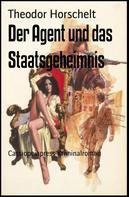 Theodor Horschelt: Der Agent und das Staatsgeheimnis