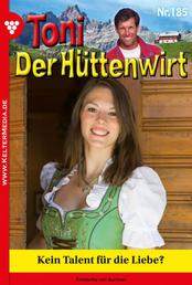 Toni der Hüttenwirt 185 – Heimatroman - Kein Talent für die Liebe?