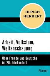 Arbeit, Volkstum, Weltanschauung - Über Fremde und Deutsche im 20. Jahrhundert