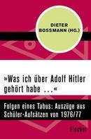 Dieter Boßmann: »Was ich über Adolf Hitler gehört habe …«