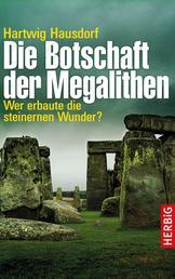Die Botschaft der Megalithen - Wer erbaute die steinernen Wunder?