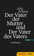 Jürg Amann: Der Vater der Mutter und Der Vater des Vaters ★★★★