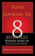 Tony Sr Gaskins: Eight Mistakes Women Make In Relationships