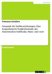Semantik der Farbbezeichnungen. Eine korpusbasierte Vergleichsstudie der französischen Farblexika ‹blanc› und ‹noir›