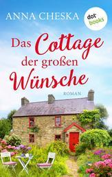 Das Cottage der großen Wünsche - Roman