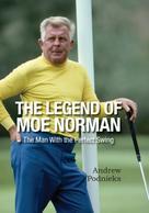Andrew Podnieks: The Legend of Moe Norman