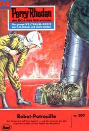 """Perry Rhodan 350: Robot-Patrouille - Perry Rhodan-Zyklus """"M 87"""""""