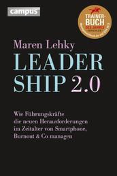 Leadership 2.0 - Wie Führungskräfte die neuen Herausforderungen im Zeitalter von Smartphone, Burn-out & Co. managen