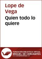 Lope de Vega: Quien todo lo quiere