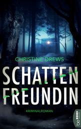 Schattenfreundin - Kriminalroman